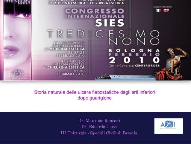 Storia naturale delle ulcere flebostatiche degli arti inferiori  dopo guarigione  Dr. Maurizio Ronconi  Dr. Edoardo Cervi ...