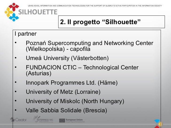 "2. Il progetto ""Silhouette""I partner•   Poznań Supercomputing and Networking Center    (Wielkopolska) - capofila•   Umeå U..."