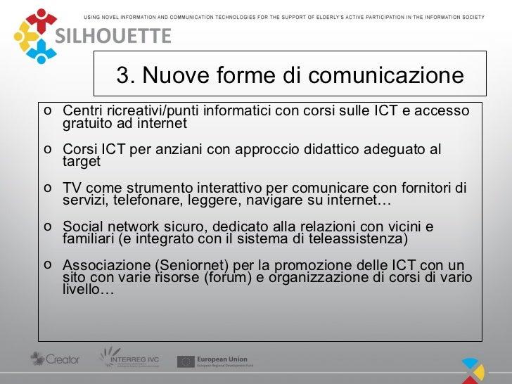 3. Nuove forme di comunicazioneo Centri ricreativi/punti informatici con corsi sulle ICT e accesso  gratuito ad interneto ...
