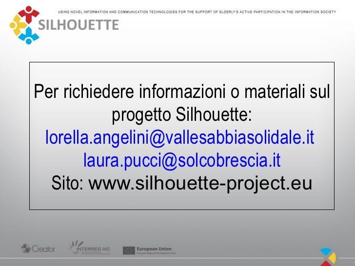 Per richiedere informazioni o materiali sul           progetto Silhouette: lorella.angelini@vallesabbiasolidale.it       l...