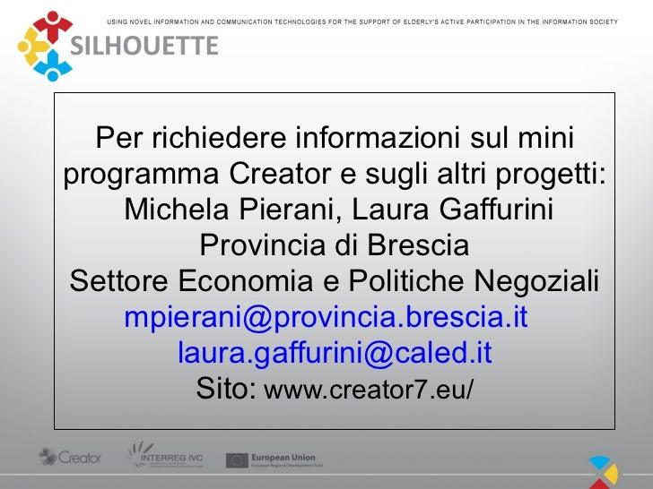 Per richiedere informazioni sul miniprogramma Creator e sugli altri progetti:    Michela Pierani, Laura Gaffurini         ...