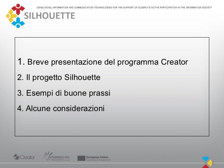 1. Breve presentazione del programma Creator2. Il progetto Silhouette3. Esempi di buone prassi4. Alcune considerazioni