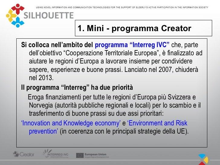 """1. Mini - programma CreatorSi colloca nell'ambito del programma """"Interreg IVC"""" che, parte    dell'obiettivo """"Cooperazione ..."""