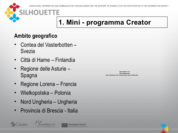 1. Mini - programma CreatorAmbito geografico• Contea del Vasterbotten –  Svezia• Città di Hame – Finlandia• Regione delle ...