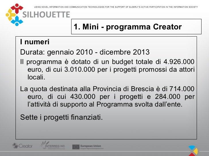 1. Mini - programma CreatorI numeriDurata: gennaio 2010 - dicembre 2013Il programma è dotato di un budget totale di 4.926....