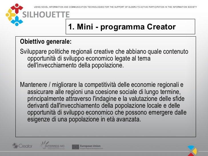 1. Mini - programma CreatorObiettivo generale:Sviluppare politiche regionali creative che abbiano quale contenuto   opport...