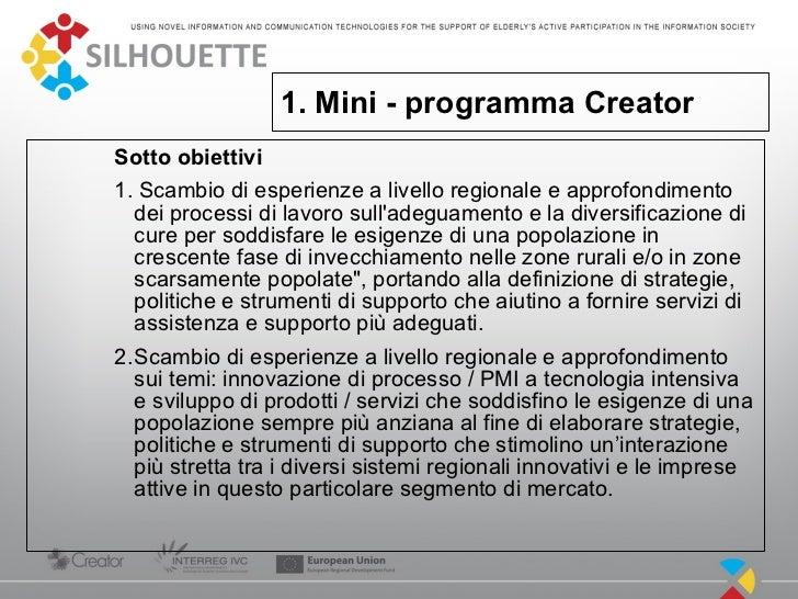 1. Mini - programma CreatorSotto obiettivi1. Scambio di esperienze a livello regionale e approfondimento  dei processi di ...