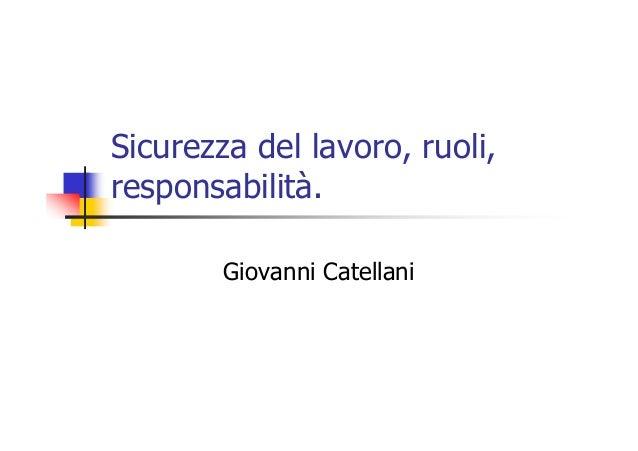 Sicurezza del lavoro, ruoli, responsabilità. Giovanni Catellani