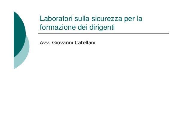 Laboratori sulla sicurezza per la formazione dei dirigenti Avv. Giovanni Catellani