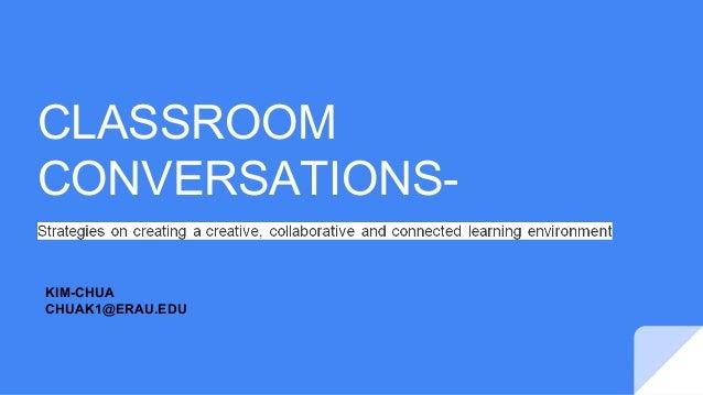 CLASSROOM CONVERSATIONS- KIM-CHUA CHUAK1@ERAU.EDU