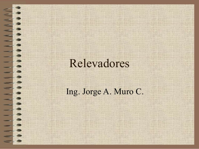 Relevadores Ing. Jorge A. Muro C.