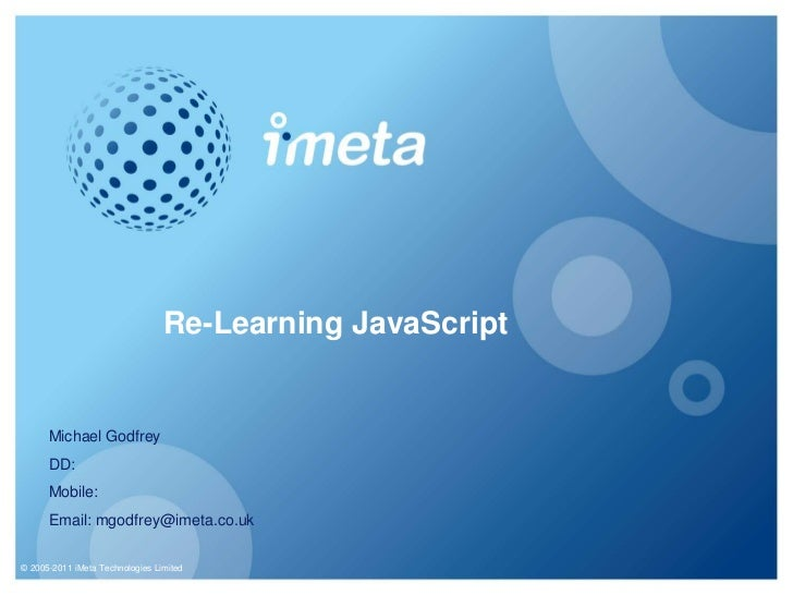 © 2005-2011 iMetaTechnologies Limited<br />Re-Learning JavaScript<br />Michael Godfrey<br />DD: <br />Mobile: <br />Email:...