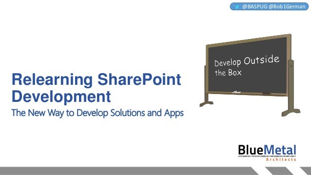 @BASPUG @Bob1German  Relearning SharePoint Development The New Way to Develop Solutions and Apps