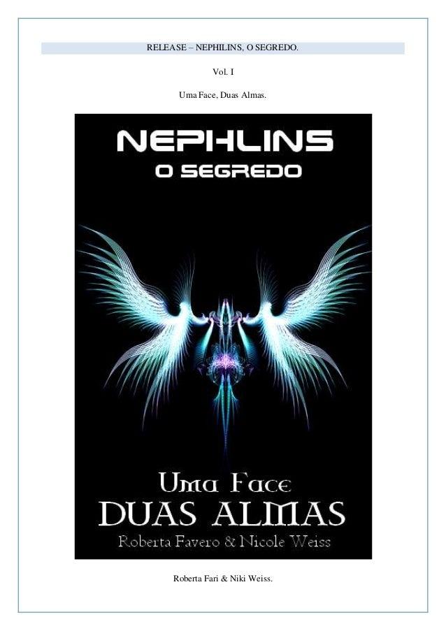 RELEASE – NEPHILINS, O SEGREDO.               Vol. I      Uma Face, Duas Almas.     Roberta Fari & Niki Weiss.