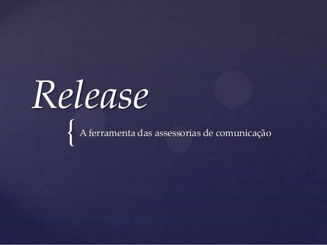 Release  {   A ferramenta das assessorias de comunicação