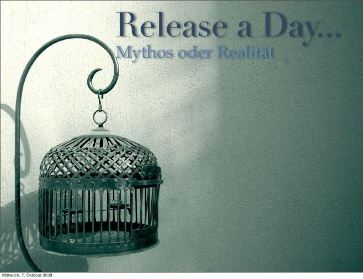 Release a Day...                             Mythos oder Realität     Mittwoch, 7. Oktober 2009