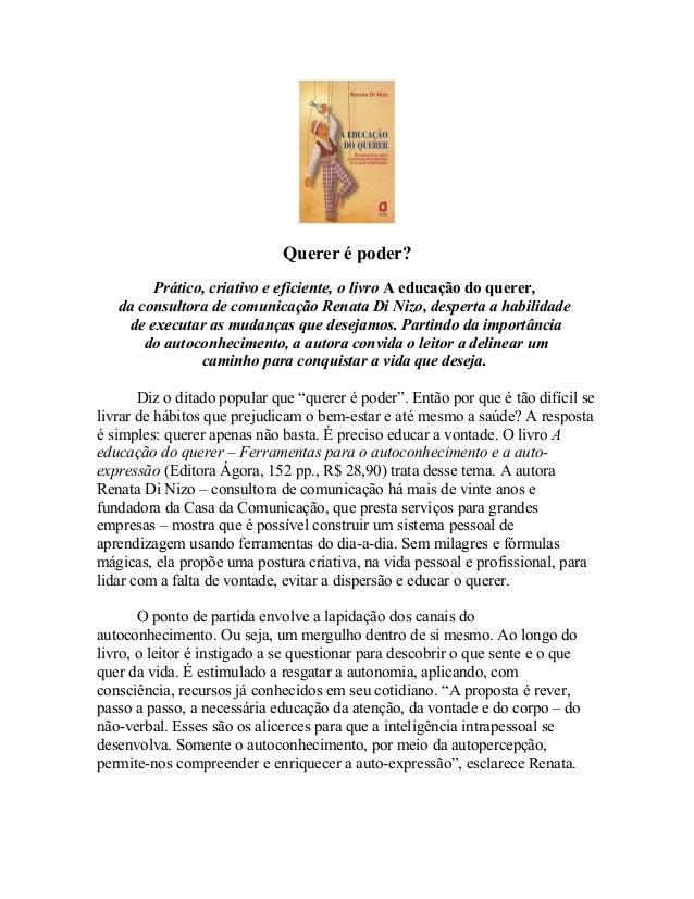 Querer é poder?         Prático, criativo e eficiente, o livro A educação do querer,   da consultora de comunicação Renata...