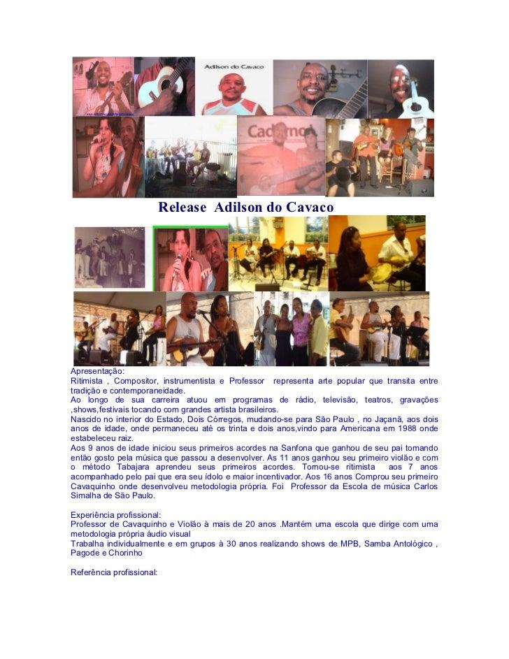 Release Adilson do CavacoApresentação:Ritimista , Compositor, instrumentista e Professor representa arte popular que trans...