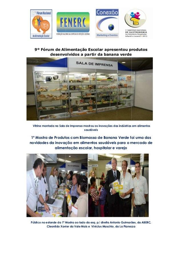 9º Fórum de Alimentação Escolar apresentoudesenvolvidos a partir da banana verdeVitrine montada na Sala de Imprensa mostro...