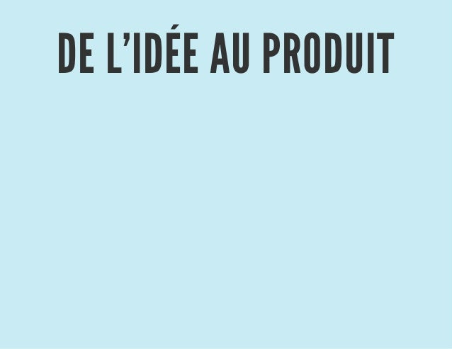 DE L'IDÉE AU PRODUIT