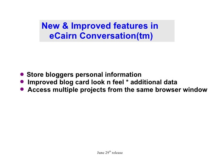 New & Improved features in  eCairn Conversation(tm) <ul><li>Store bloggers personal information </li></ul><ul><li>Improved...