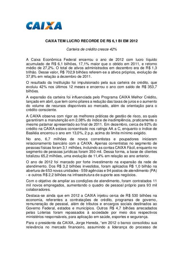 CAIXA TEM LUCRO RECORDE DE R$ 6,1 BI EM 2012                        Carteira de crédito cresce 42%A Caixa Econômica Federa...