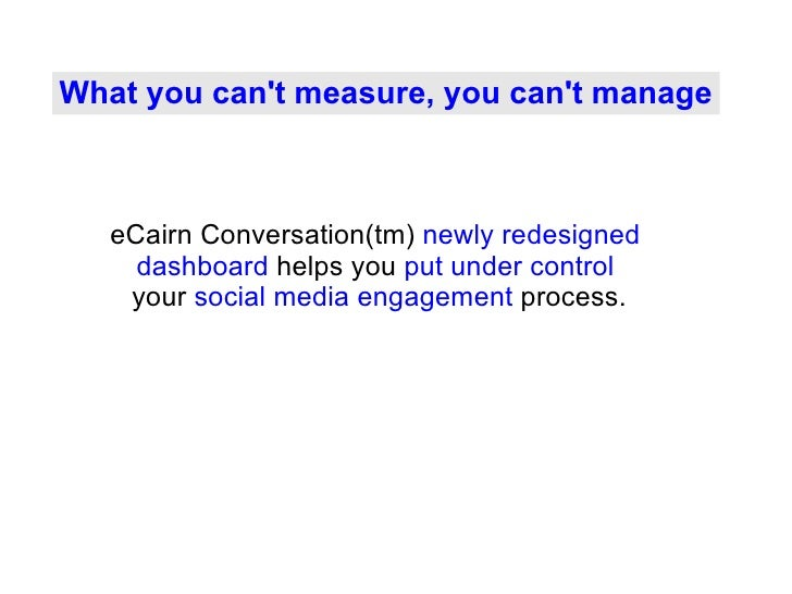 What you can't measure, you can't manage eCairn Conversation(tm)  newly redesigned  dashboard  helps you  put under contro...