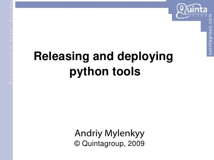 Releasing and deploying  python tools Andriy Mylenkyy © Quintagroup, 2009