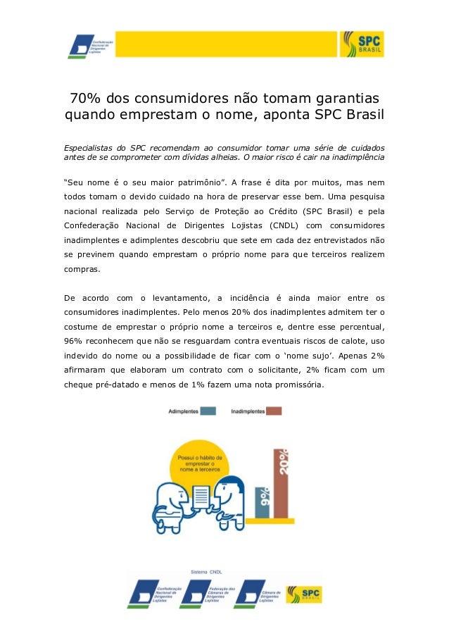 70% dos consumidores não tomam garantias quando emprestam o nome, aponta SPC Brasil Especialistas do SPC recomendam ao con...