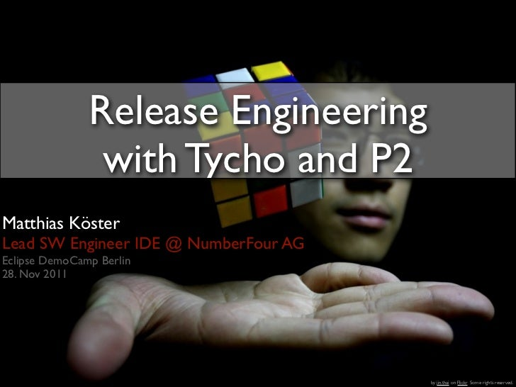 Release Engineering                with Tycho and P2Matthias KösterLead SW Engineer IDE @ NumberFour AGEclipse DemoCamp Be...
