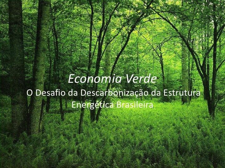Economia Verde  O Desafio da Descarbonização da Estrutura Energética Brasileira<br />