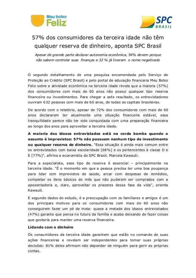 57% dos consumidores da terceira idade não têm qualquer reserva de dinheiro, aponta SPC Brasil  Apesar de grande parte dec...