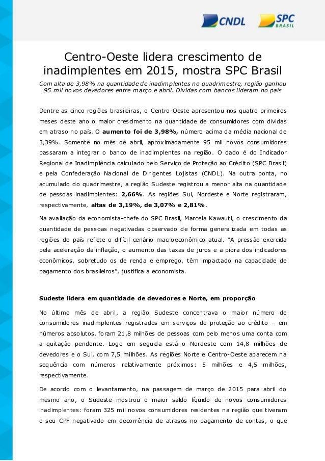 Centro-Oeste lidera crescimento de inadimplentes em 2015, mostra SPC Brasil Com alta de 3,98% na quantidade de inadimplent...