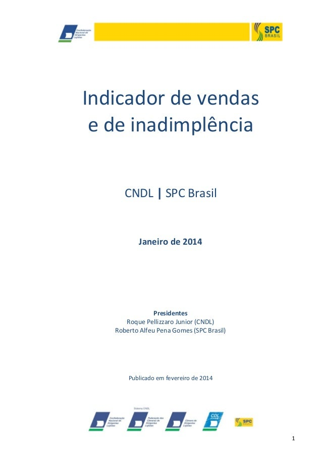 Indicador de vendas e de inadimplência CNDL | SPC Brasil  Janeiro de 2014  Presidentes Roque Pellizzaro Junior (CNDL) Robe...