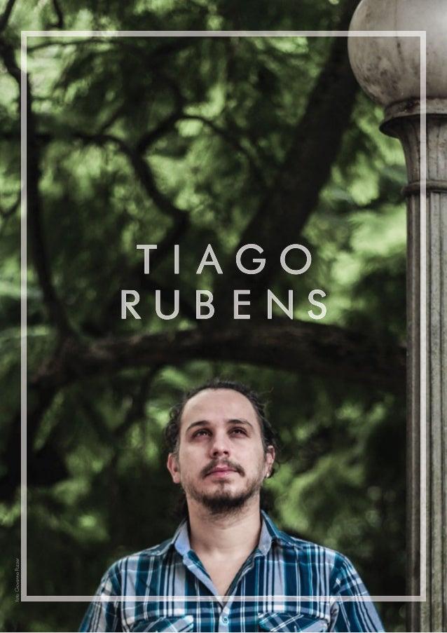 BIOGRAFIA Nascido em Porto Alegre, numa tar- de fria do dia 19 de junho de 1980, Tiago Rubens construiu suas influên- cias...