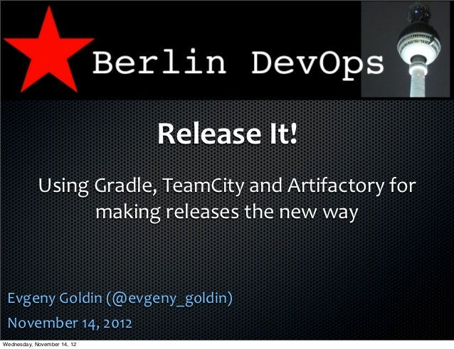 Release	  It!            Using	  Gradle,	  TeamCity	  and	  Artifactory	  for	                       making	  releases	  t...