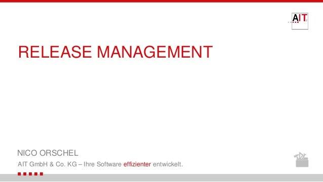 AIT GmbH & Co. KG – Ihre Software effizienter entwickelt. RELEASE MANAGEMENT NICO ORSCHEL