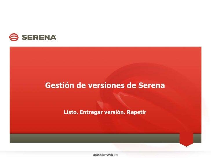 Gestión de versiones de Serena<br />Listo. Entregar versión. Repetir<br />SERENA SOFTWARE INC.<br />