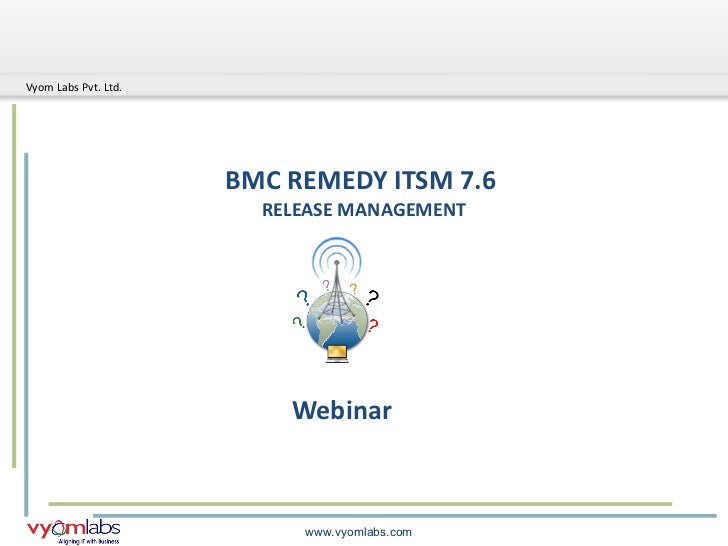 BMC REMEDY ITSM 7.6  RELEASE MANAGEMENT Webinar