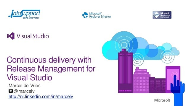 Continuous delivery with Release Management for Visual Studio Marcel de Vries @marcelv http://nl.linkedin.com/in/marcelv
