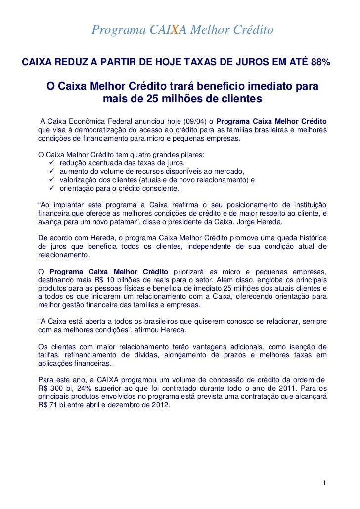 Programa CAIXA Melhor CréditoCAIXA REDUZ A PARTIR DE HOJE TAXAS DE JUROS EM ATÉ 88%    O Caixa Melhor Crédito trará benefi...