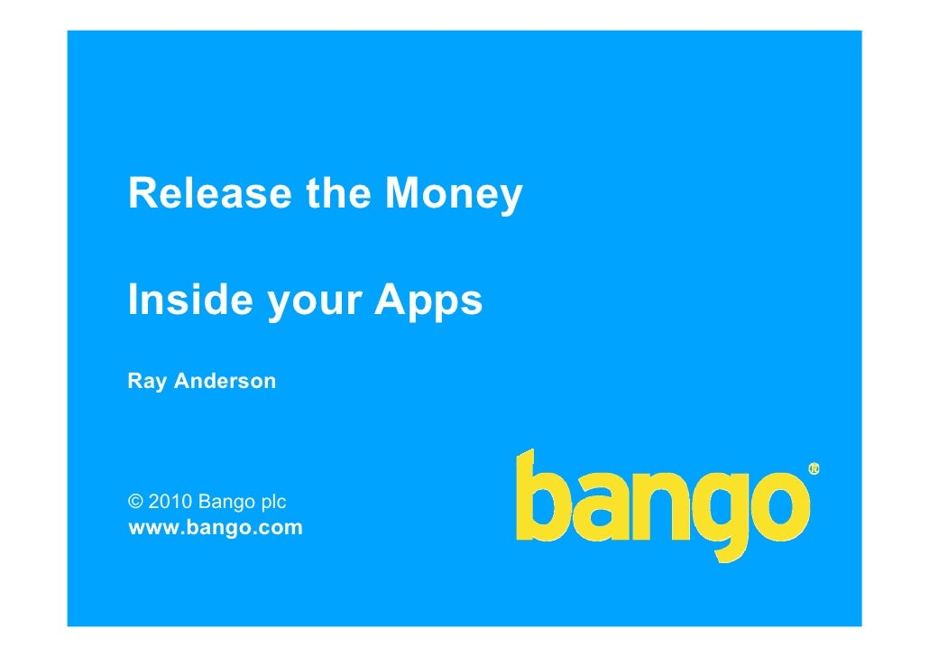 Release the Money  Inside your Apps Ray Anderson     © 2010 Bango plc www.bango.com