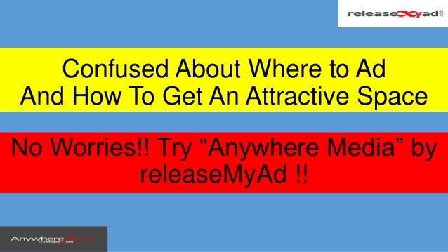 "No Worries!! Try ""Anywhere Media"" by releaseMyAd !! Confused About Where to Ad And How To Get An Attractive Space"