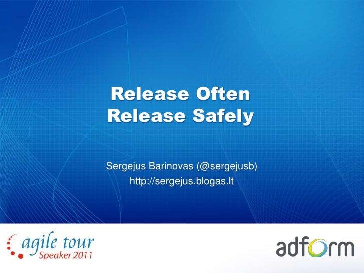 Release Often Release Safely<br />Sergejus Barinovas (@sergejusb)<br />http://sergejus.blogas.lt<br />