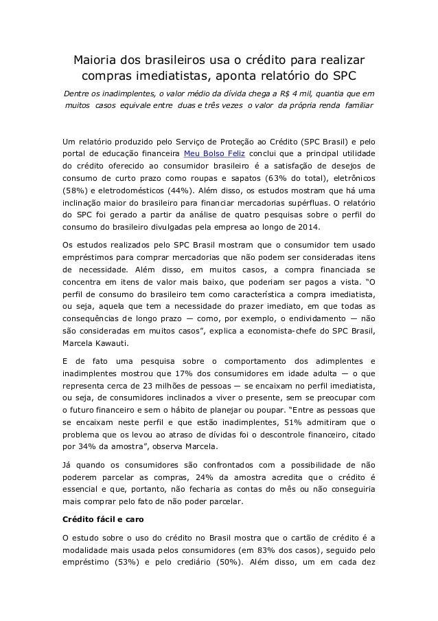 Maioria dos brasileiros usa o crédito para realizar compras imediatistas, aponta relatório do SPC Dentre os inadimplentes,...