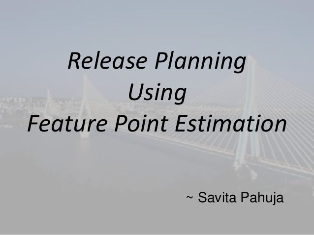 Release Planning  Using  Feature Point Estimation  ~ Savita Pahuja