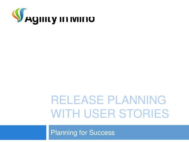RELEASE PLANNINGWITH USER STORIESPlanning for Success