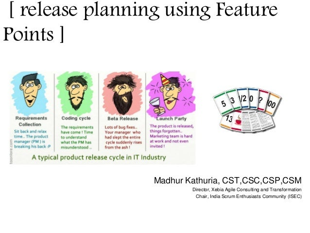 [ release planning using Feature  Points ]  Madhur Kathuria, CST,CSC,CSP,CSM  Director, Xebia Agile Consulting and Transfo...