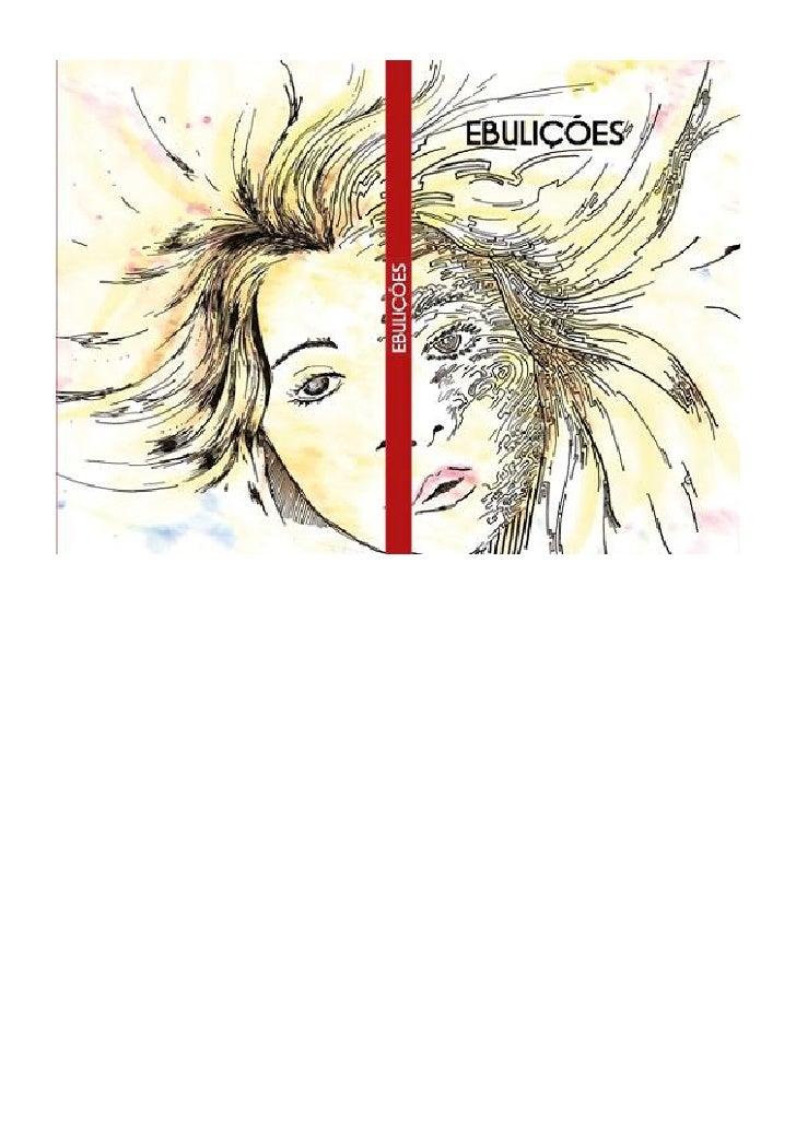 Ebulições  Release / Resenha  É o primeiro livro de poesias solo e inédito de Cristiana de Barcellos Passinato, projeto id...