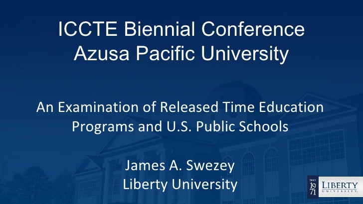 ICCTE Biennial Conference     Azusa Pacific UniversityAn Examination of Released Time Education     Programs and U.S. Publ...